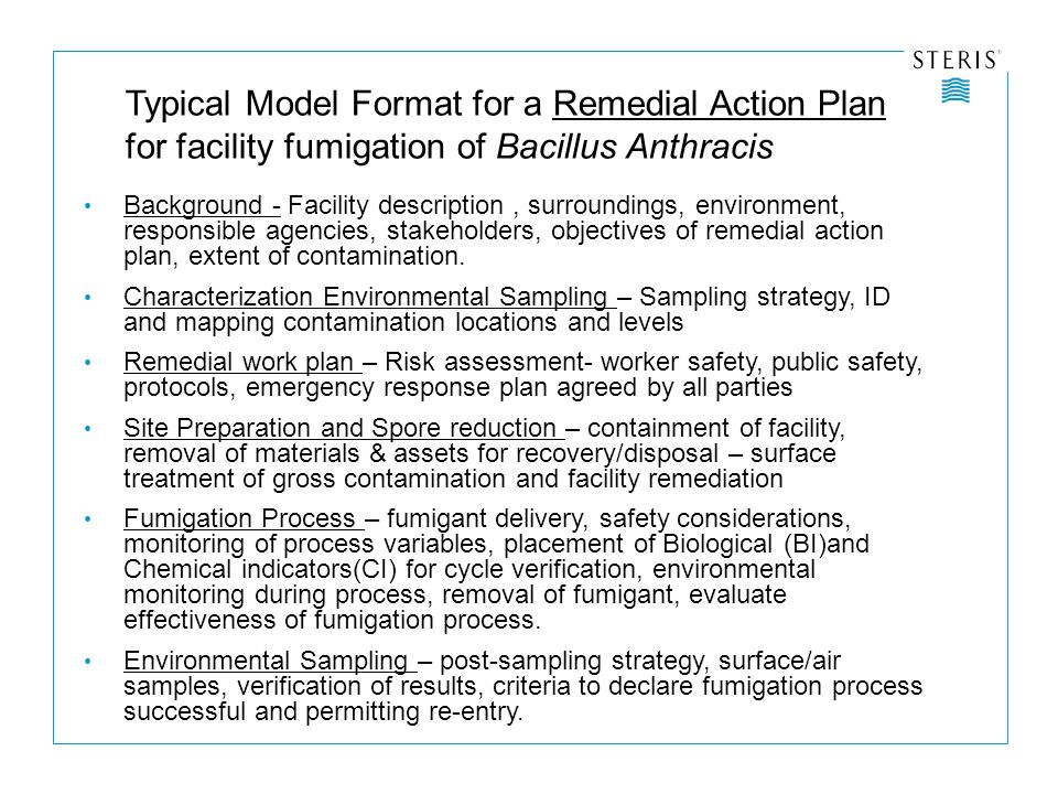 Typical Model Format for a Remedial Action Plan for facility fumigation of Bacillus Anthracis Background - Facility description, surroundings, environment, responsible agencies, stakeholders, objectives of remedial action plan, extent of contamination.