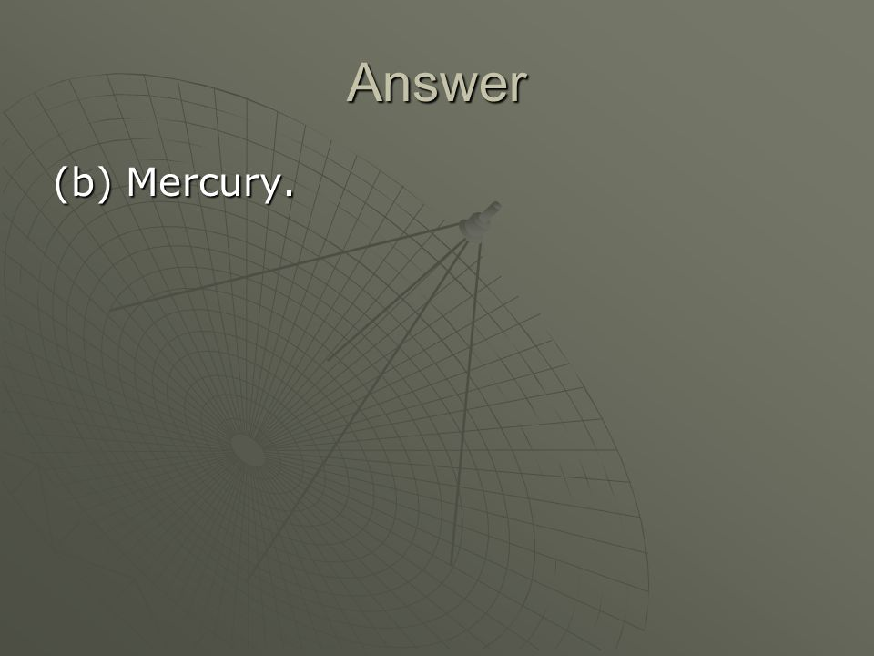 Answer (b) Mercury.