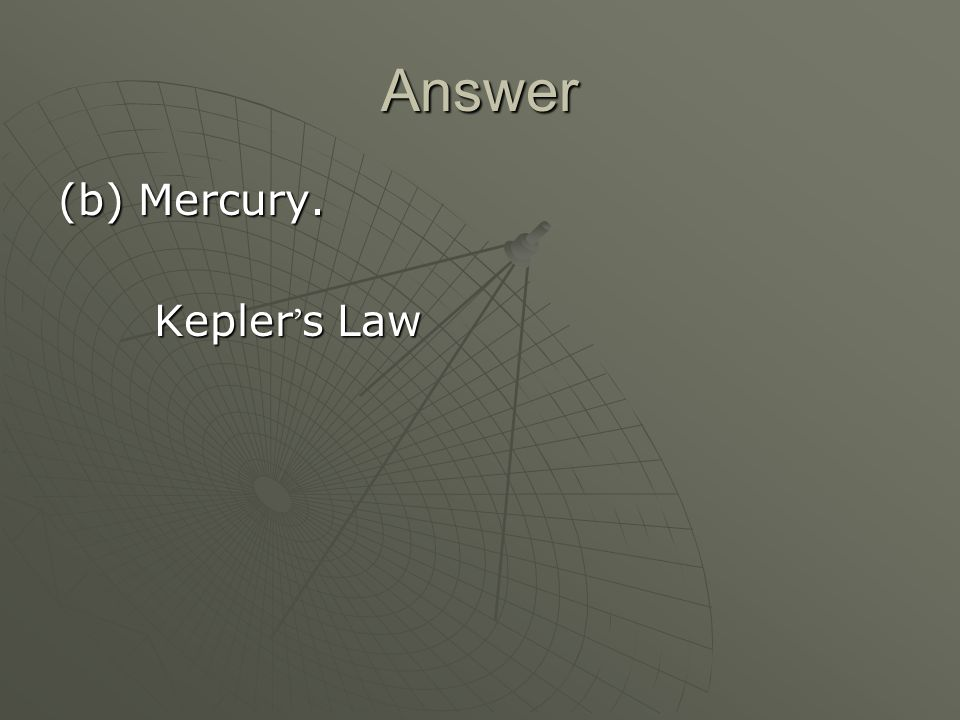 Answer (b) Mercury. Kepler ' s Law Kepler ' s Law