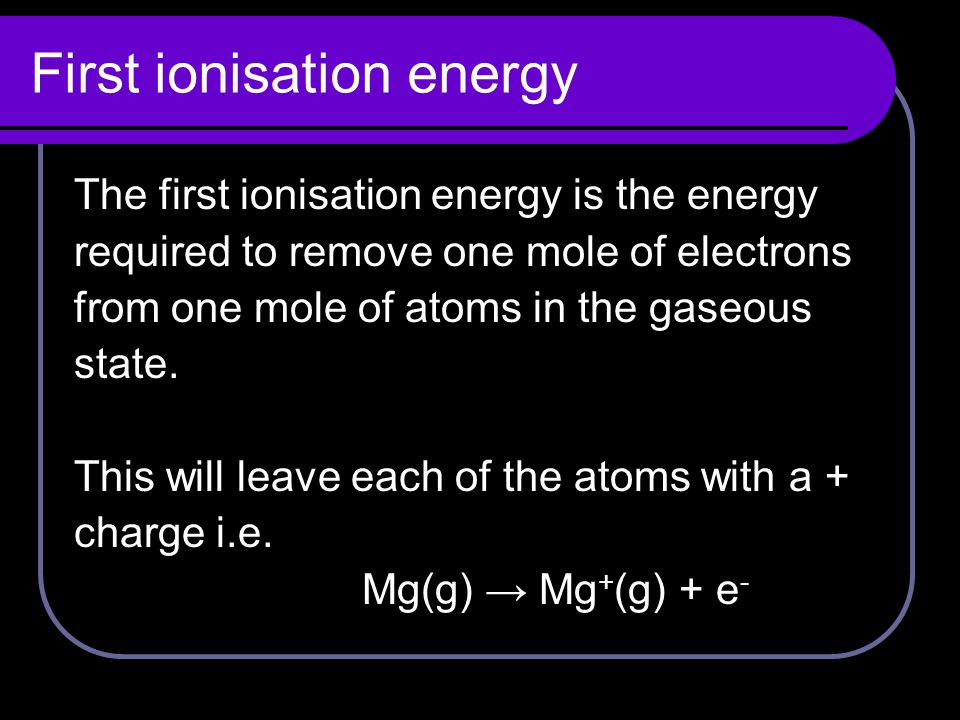 Exercise Write ion-electron equations to show the first ionisation energy of: 1.