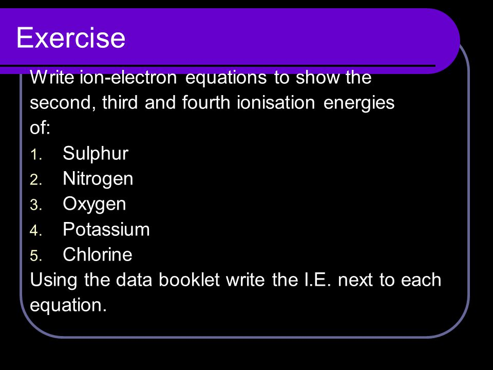 Calculating second, third and fourth ionisation energies Example 1 Calculate the ionisation energy for: Mg(g) → Mg 2+ (g) + 2e - This equation contains 2mol of electrons i.e.