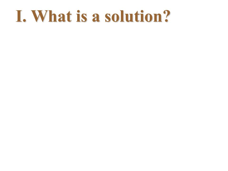 IV. Concentration 1. Concentrated 2. Dilute 3. Saturated A. Terms A solution with solute.
