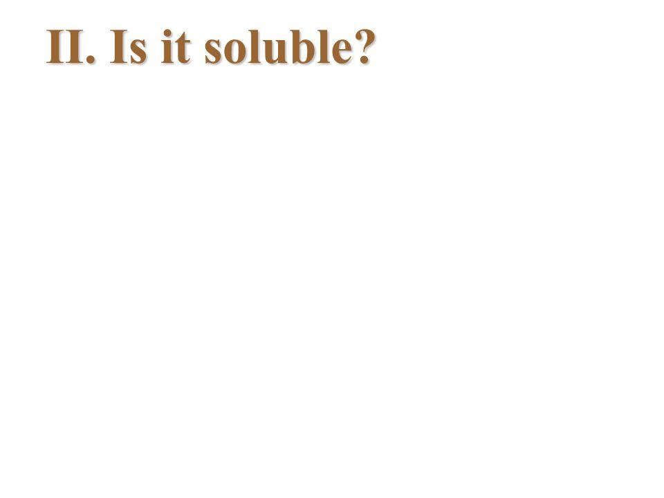 II. Is it soluble