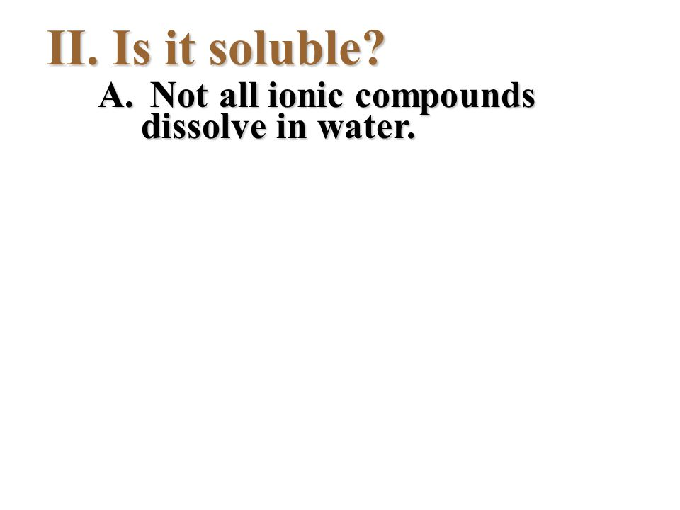 A. Not all ionic compounds dissolve in water.