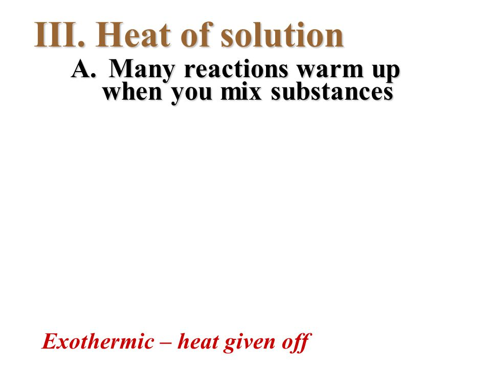 A. Many reactions warm up when you mix substances Exothermic – heat given off