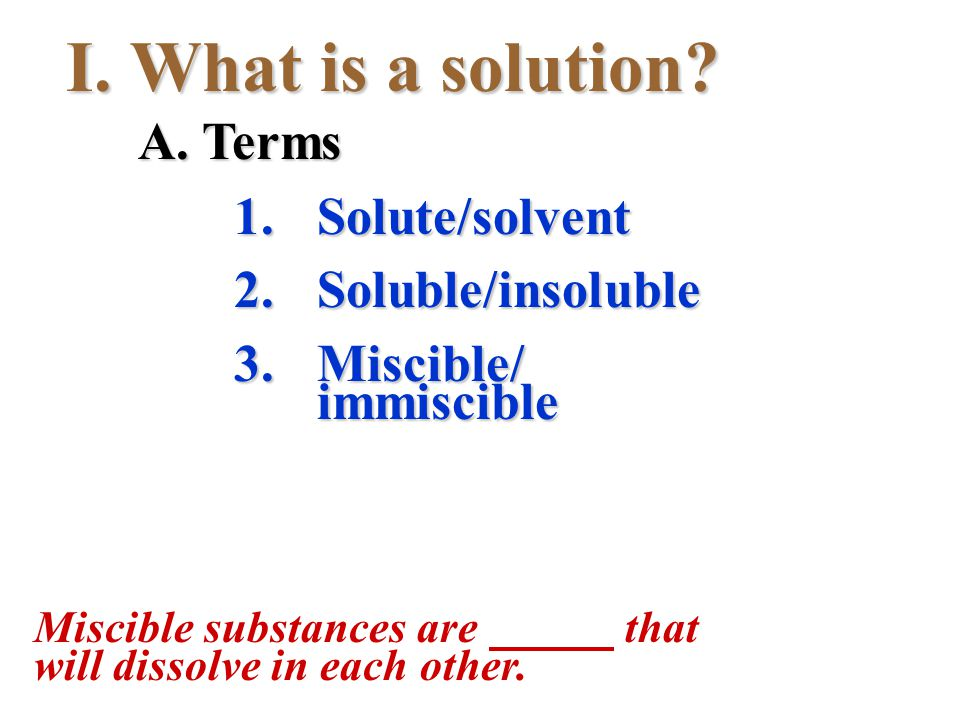 I.What is a solution.C. Making a solution 1.Solute/solvent particles are separated.