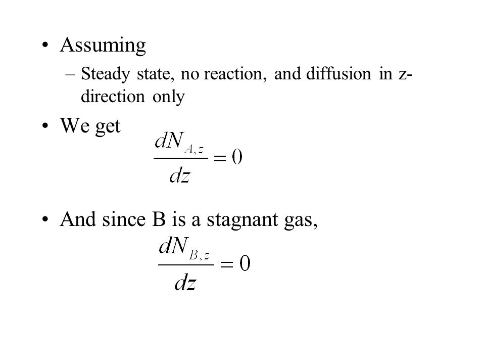 Assuming –Steady state, no reaction, and diffusion in z- direction only We get And since B is a stagnant gas,