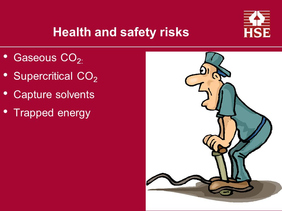 Health and safety risks Gaseous CO 2: Supercritical CO 2 Capture solvents Trapped energy