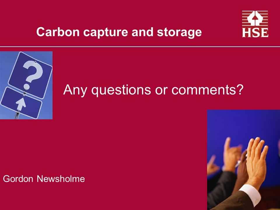 Carbon capture and storage Any questions or comments? Gordon Newsholme