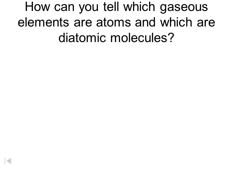 How can you tell which gaseous elements are atoms and which are diatomic molecules