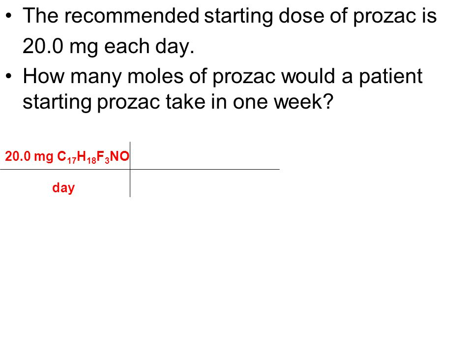The recommended starting dose of prozac is 20.0 mg each day.
