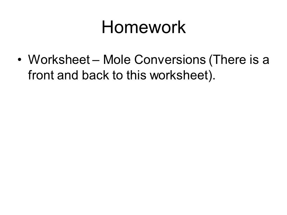 Homework Worksheet – Mole Conversions (There is a front and back to this worksheet).
