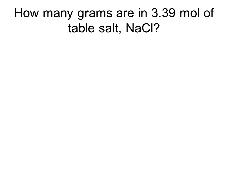 How many grams are in 3.39 mol of table salt, NaCl?