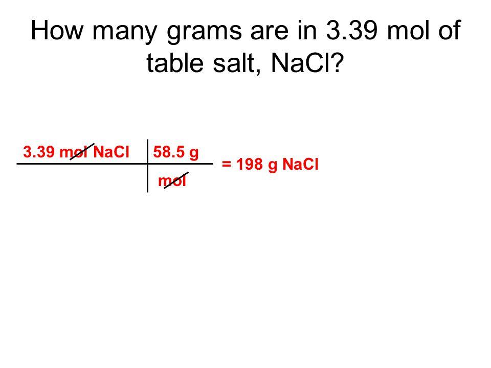 3.39 mol NaCl 58.5 g mol = 198 g NaCl