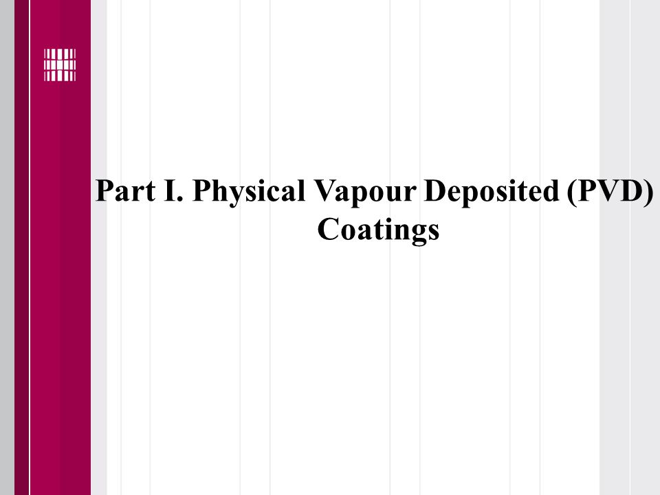 Part I. Physical Vapour Deposited (PVD) Coatings
