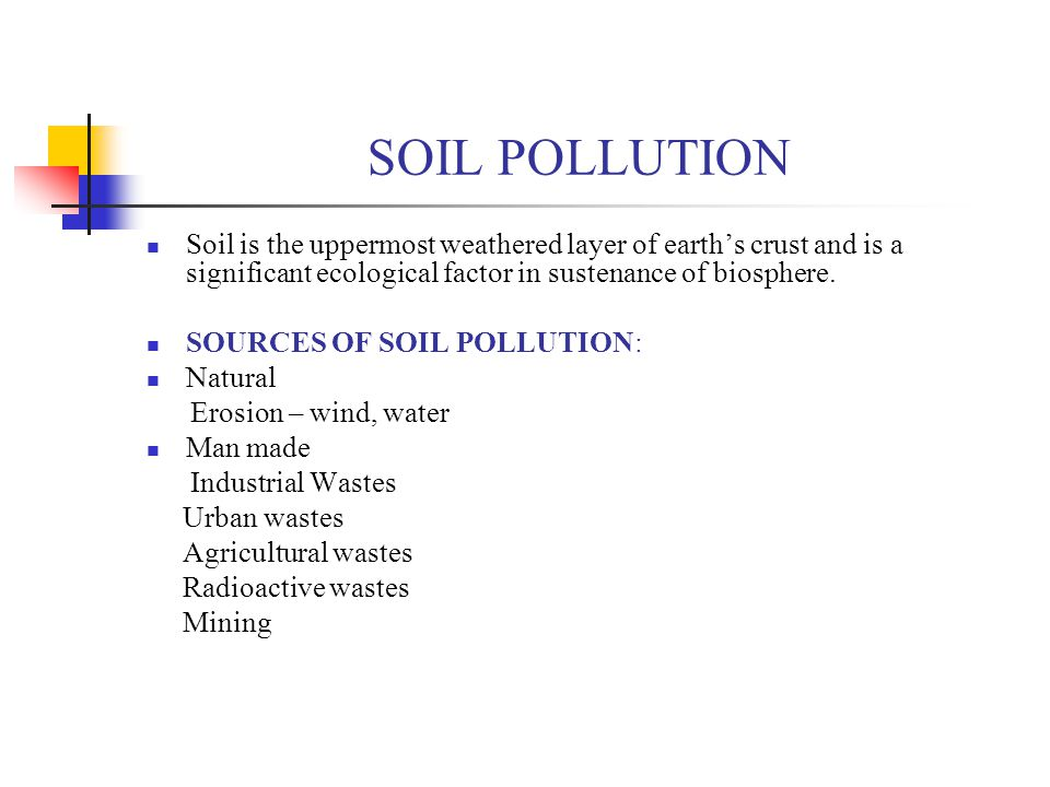 SOIL POLLUTION Soil is the uppermost weathered layer of earth's crust and is a significant ecological factor in sustenance of biosphere. SOURCES OF SO