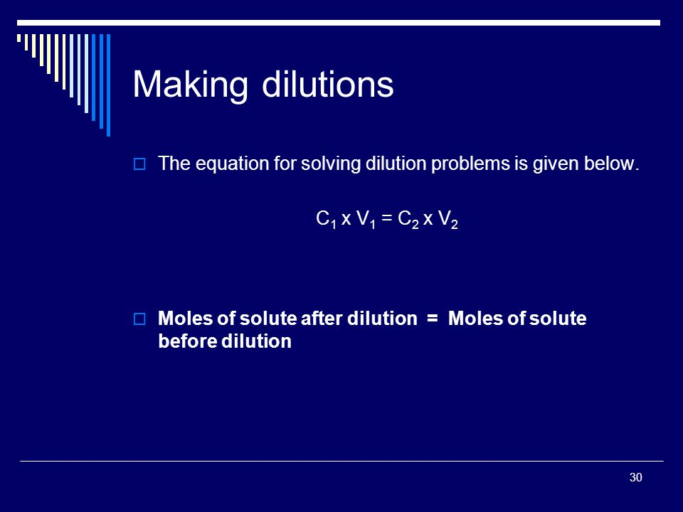30 Making dilutions  The equation for solving dilution problems is given below.