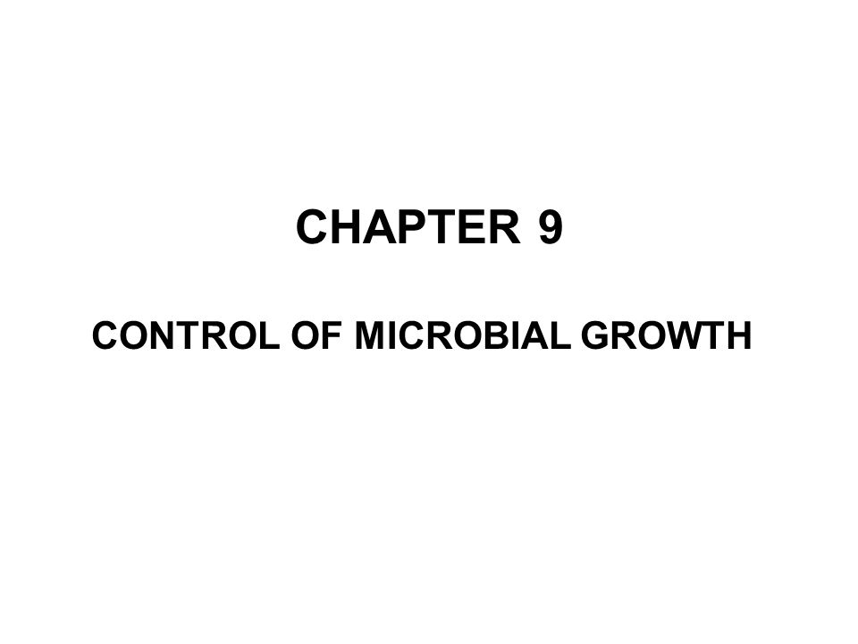 CHAPTER 9 CONTROL OF MICROBIAL GROWTH