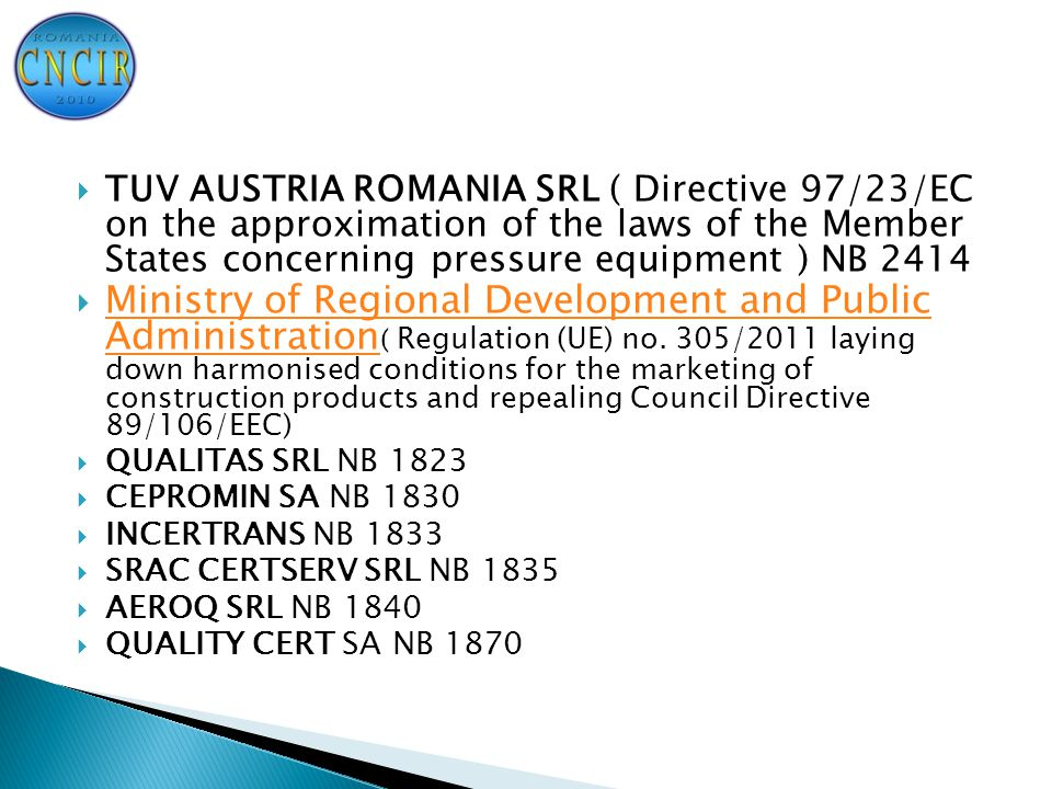  TUV AUSTRIA ROMANIA SRL ( Directive 97/23/EC on the approximation of the laws of the Member States concerning pressure equipment ) NB 2414  Ministry of Regional Development and Public Administration ( Regulation (UE) no.