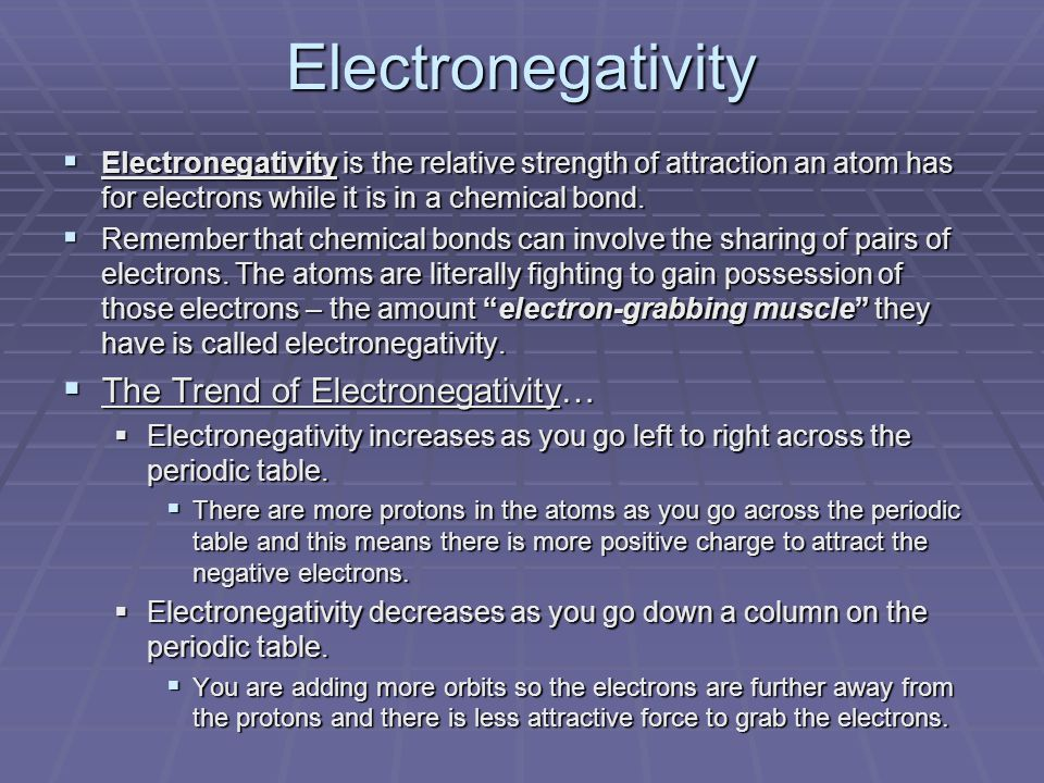 Electronegativity  Electronegativity is the relative strength of attraction an atom has for electrons while it is in a chemical bond.