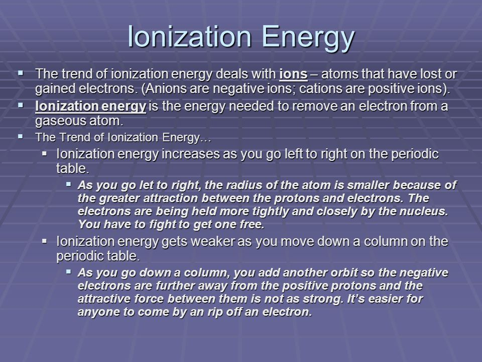 Ionization Energy  The trend of ionization energy deals with ions – atoms that have lost or gained electrons.