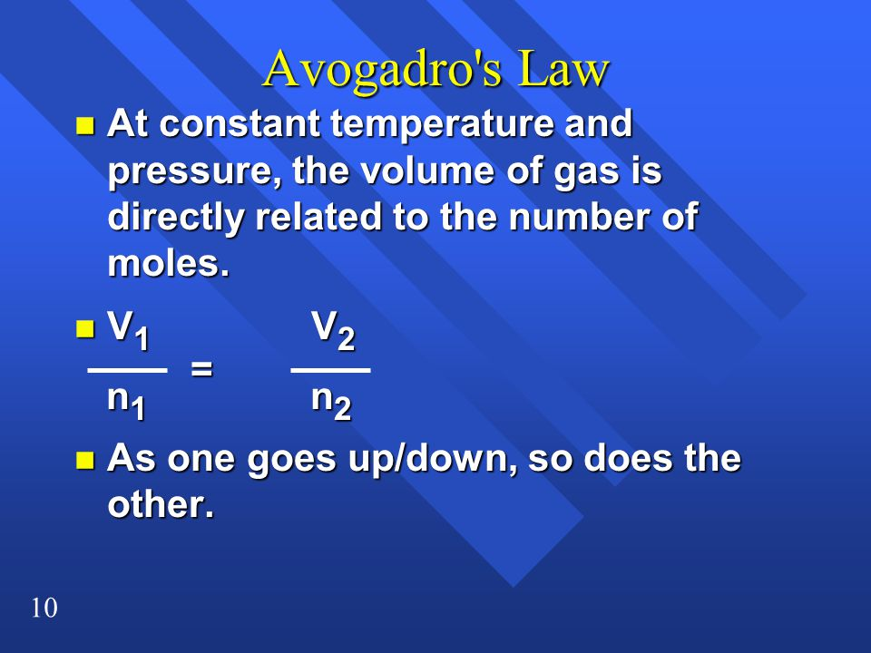 10 Avogadro's Law n At constant temperature and pressure, the volume of gas is directly related to the number of moles. n V 1 V 2 n 1 n 2 n 1 n 2 n As