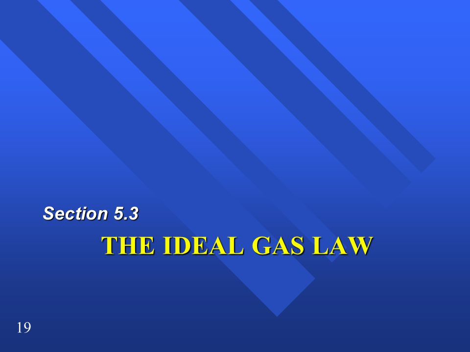 19 THE IDEAL GAS LAW Section 5.3