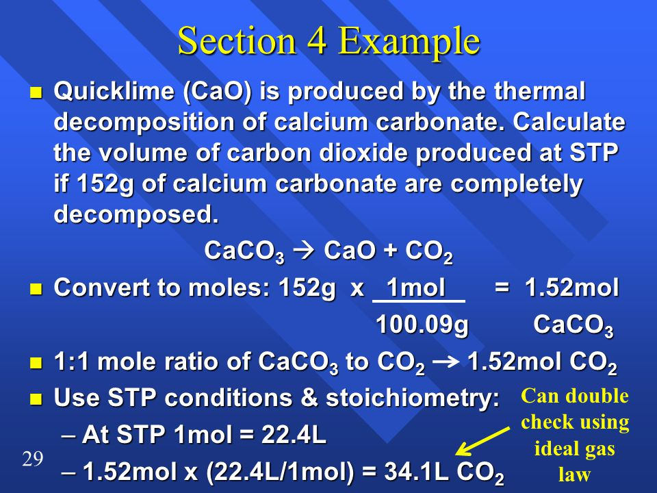 29 Section 4 Example n Quicklime (CaO) is produced by the thermal decomposition of calcium carbonate.