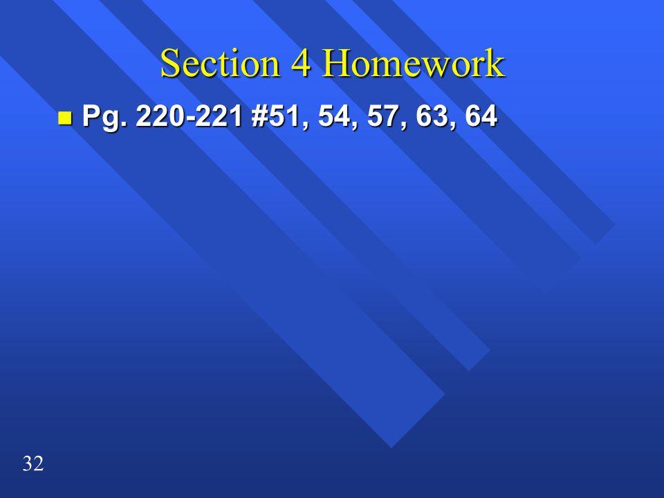 32 Section 4 Homework n Pg. 220-221 #51, 54, 57, 63, 64