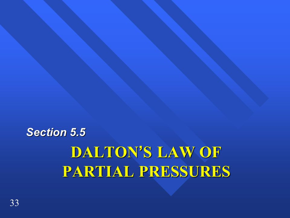 33 DALTON'S LAW OF PARTIAL PRESSURES Section 5.5
