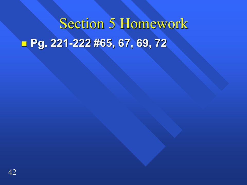42 Section 5 Homework n Pg. 221-222 #65, 67, 69, 72