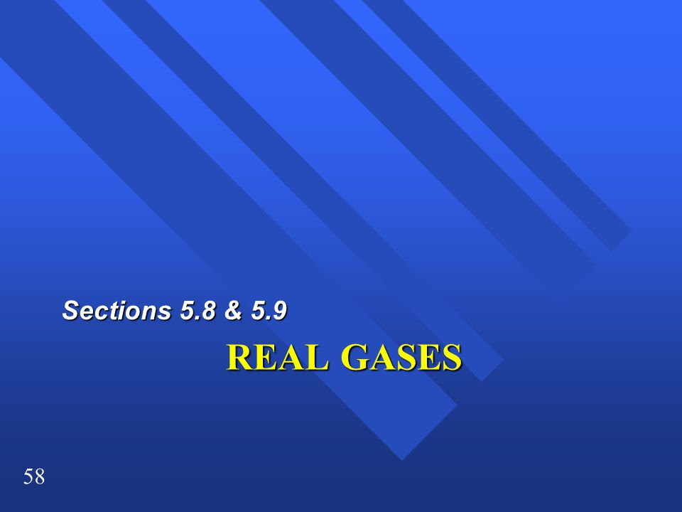 58 REAL GASES Sections 5.8 & 5.9