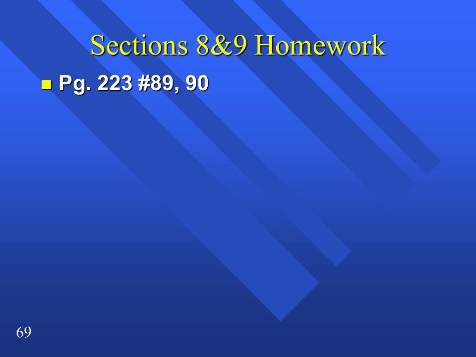 69 Sections 8&9 Homework n Pg. 223 #89, 90