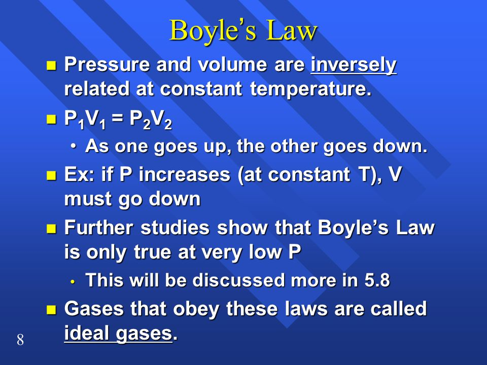 8 Boyle's Law n Pressure and volume are inversely related at constant temperature.