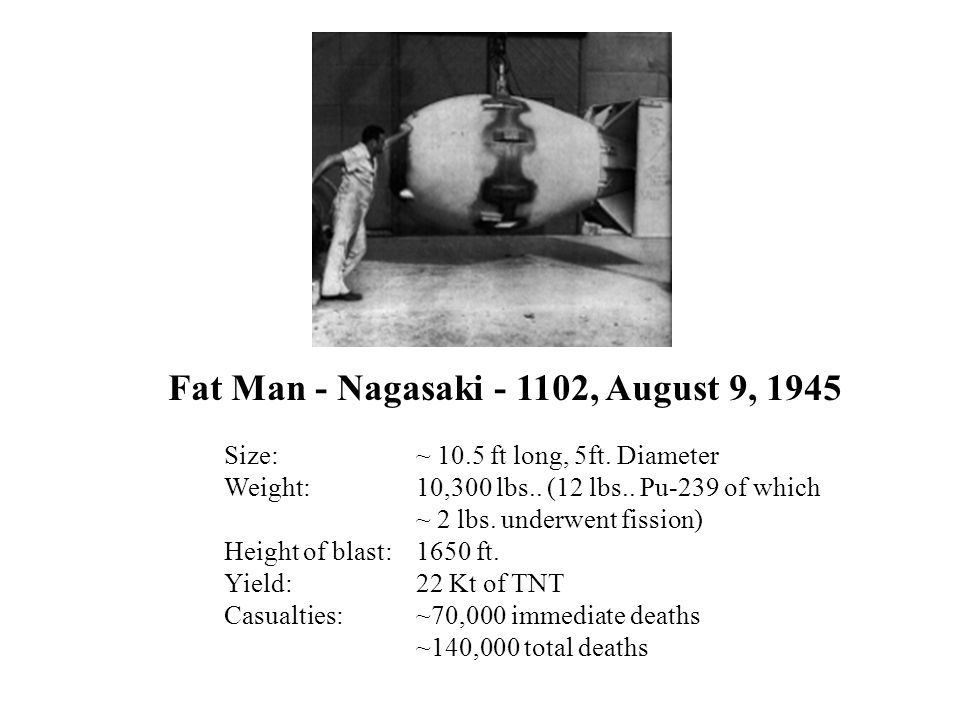 Fat Man - Nagasaki - 1102, August 9, 1945 Size:~ 10.5 ft long, 5ft.