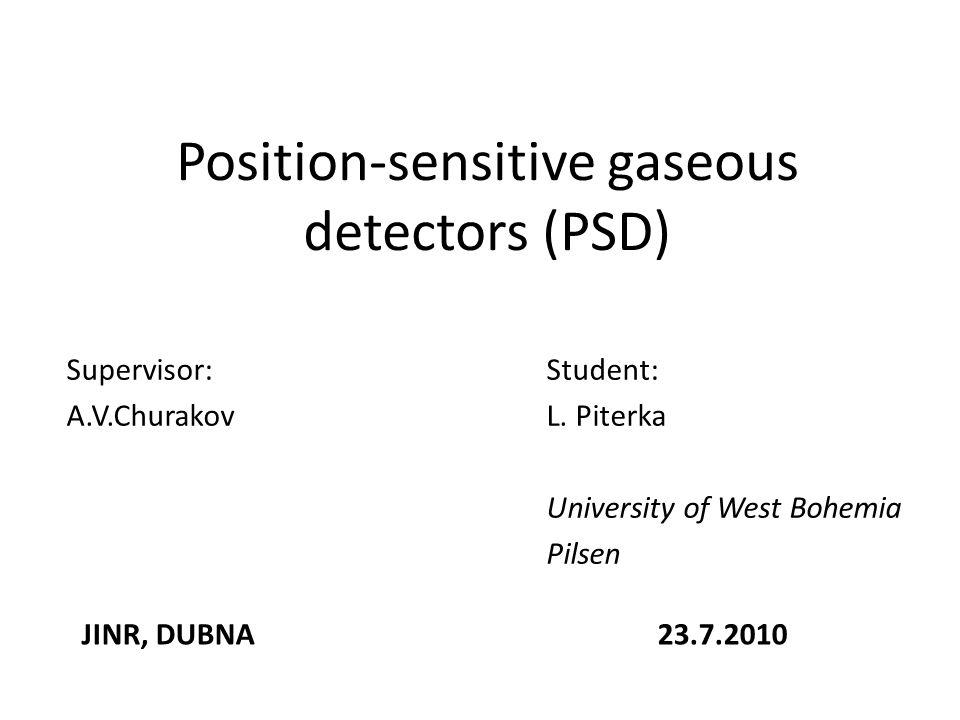 Position-sensitive gaseous detectors (PSD) Supervisor:Student: A.V.ChurakovL.
