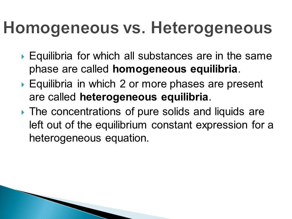  Equilibria for which all substances are in the same phase are called homogeneous equilibria.
