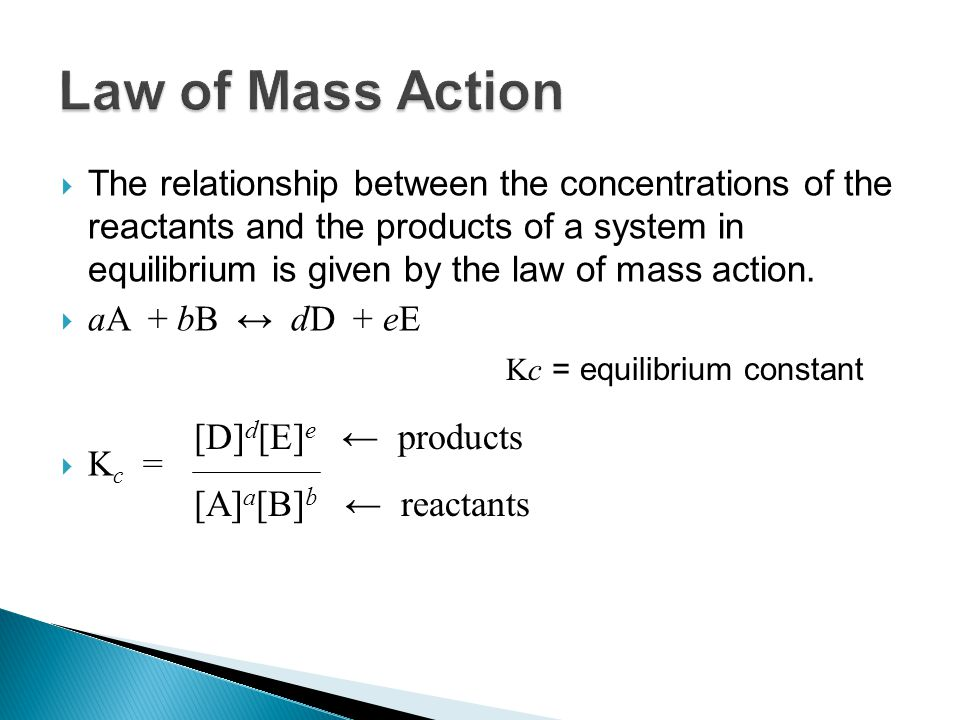  The relationship between the concentrations of the reactants and the products of a system in equilibrium is given by the law of mass action.