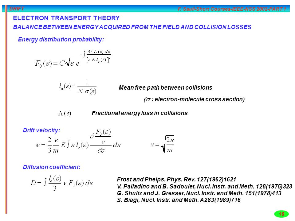 F. Sauli-Short Courses-IEEE-NSS 2002-PART 1 18 DRIFT ELECTRON TRANSPORT THEORY BALANCE BETWEEN ENERGY ACQUIRED FROM THE FIELD AND COLLISION LOSSES Ene