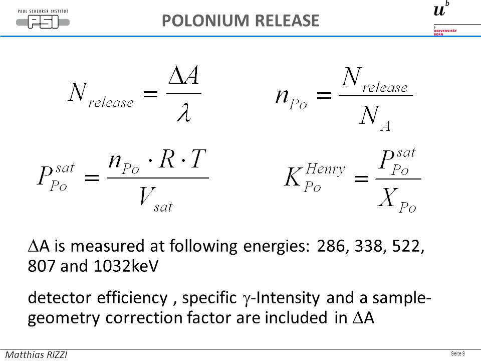 Seite 9 Matthias RIZZI  A is measured at following energies: 286, 338, 522, 807 and 1032keV detector efficiency, specific  -Intensity and a sample- geometry correction factor are included in  A POLONIUM RELEASE