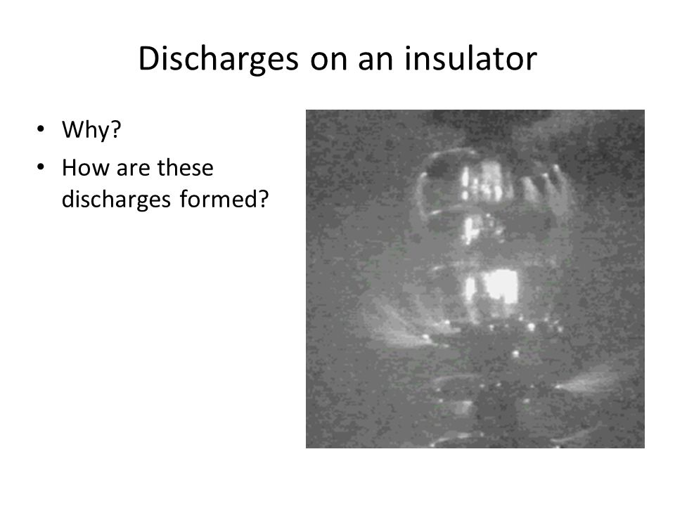 Discharges on an insulator Why? How are these discharges formed?