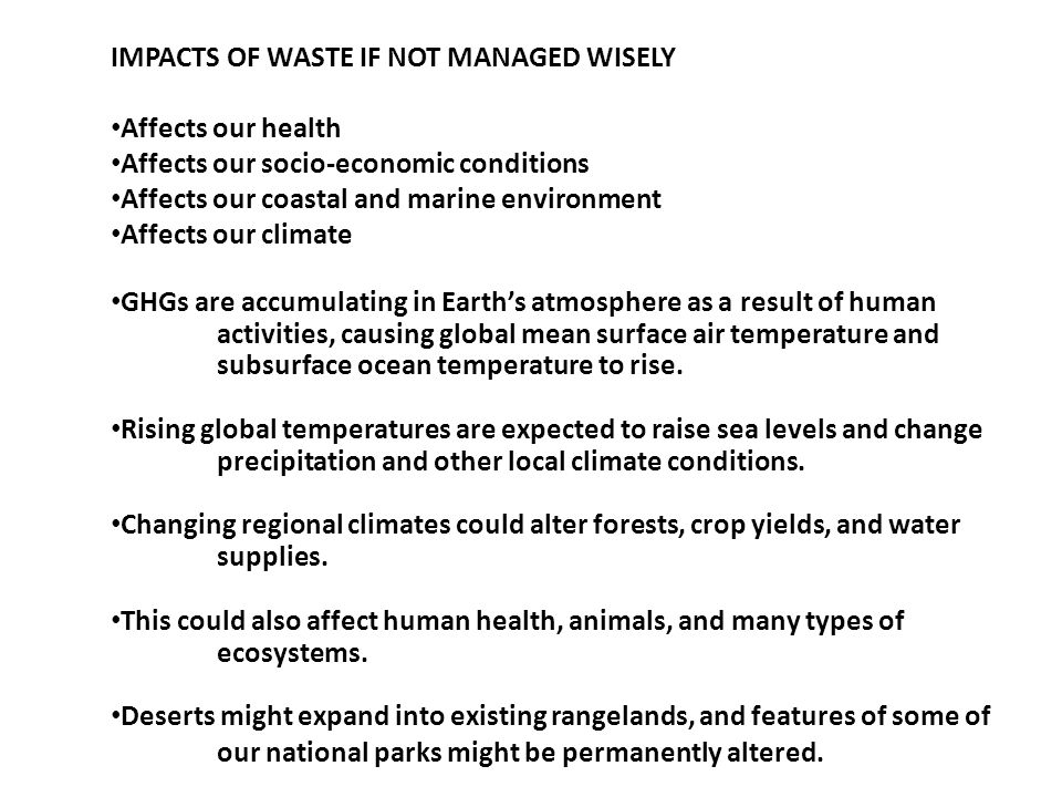 IMPACTS OF WASTE IF NOT MANAGED WISELY Affects our health Affects our socio-economic conditions Affects our coastal and marine environment Affects our
