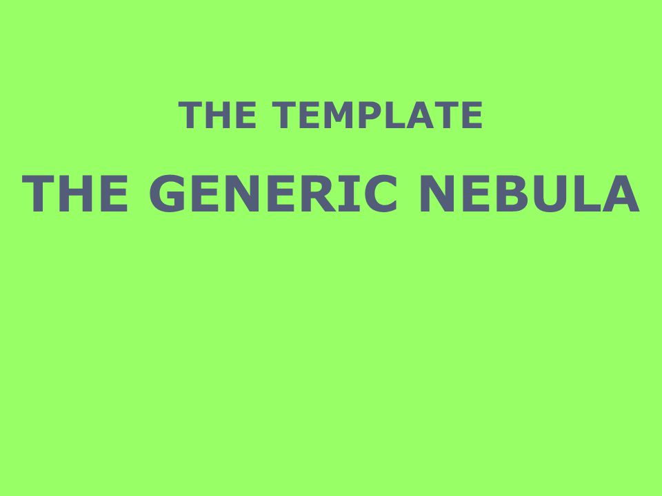 THE TEMPLATE THE GENERIC NEBULA