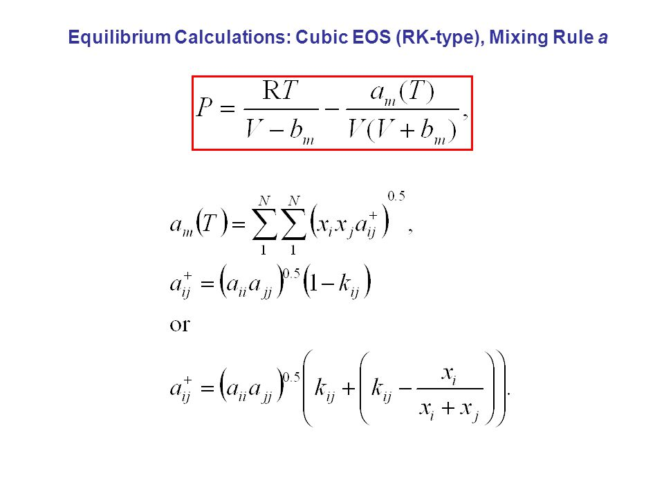 Equilibrium Calculations: Cubic EOS (RK-type), Mixing Rule a