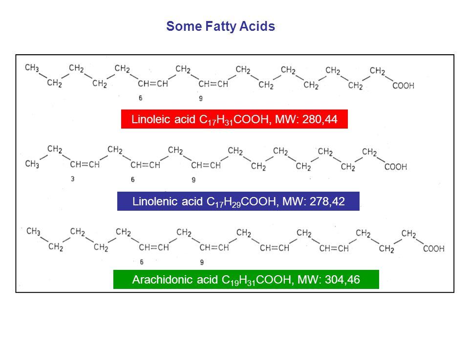 Linoleic acid C 17 H 31 COOH, MW: 280,44 Linolenic acid C 17 H 29 COOH, MW: 278,42 Arachidonic acid C 19 H 31 COOH, MW: 304,46 Some Fatty Acids