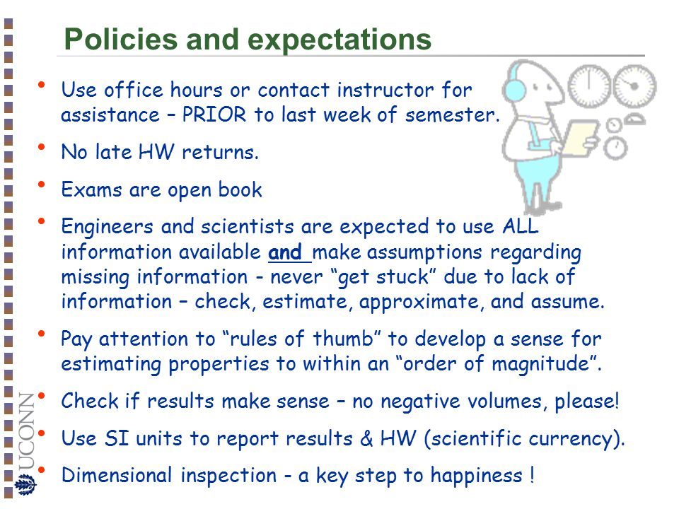 Policies and expectations Use office hours or contact instructor for assistance – PRIOR to last week of semester.