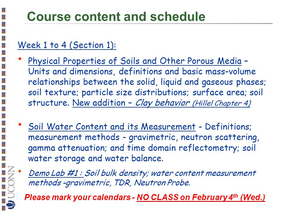 Course content and schedule Week 1 to 4 (Section 1): Physical Properties of Soils and Other Porous Media – Units and dimensions, definitions and basic mass-volume relationships between the solid, liquid and gaseous phases; soil texture; particle size distributions; surface area; soil structure.