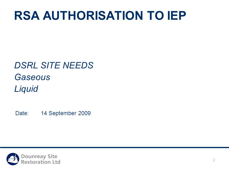 Date: 05/05/2015 2 RSA AUTHORISATION TO IEP DSRL SITE NEEDS Gaseous Liquid Date: 14 September 2009