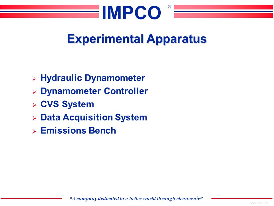 CORPORAT.PPT A company dedicated to a better world through cleaner air IMPCO ® Small Engine Dynamometer
