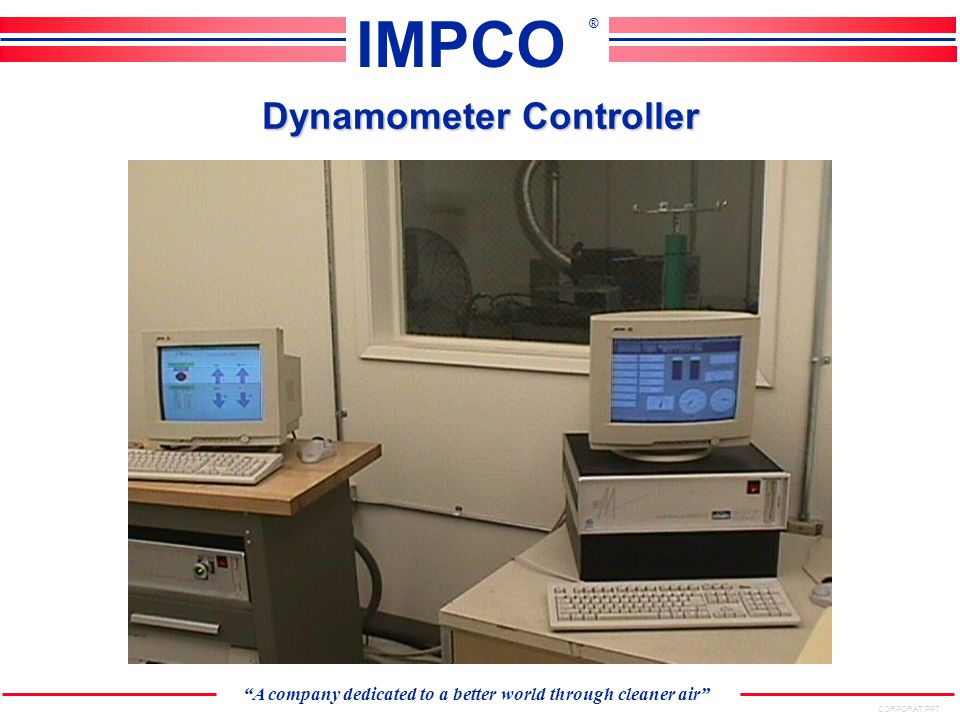 CORPORAT.PPT A company dedicated to a better world through cleaner air IMPCO ® Dynamometer Controller